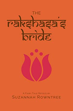 The Rakshasa\'s Bride (A Fairy Tale Retold)