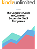 The Complete Guide to Customer Success for SaaS Comapnies (English Edition)