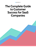 The Complete Guide to Customer Success for SaaS Comapnies