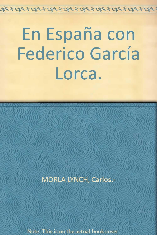 En España con Federico García Lorca. Tapa blanda by MORLA LYNCH, Carlos.-: Amazon.es: MORLA LYNCH, Carlos.-: Libros