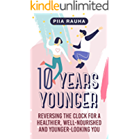 10 Years Younger ( How to Look 10 years Younger at 40): Reversing the Clock for a Healthier, Well-Nourished and Younger… book cover