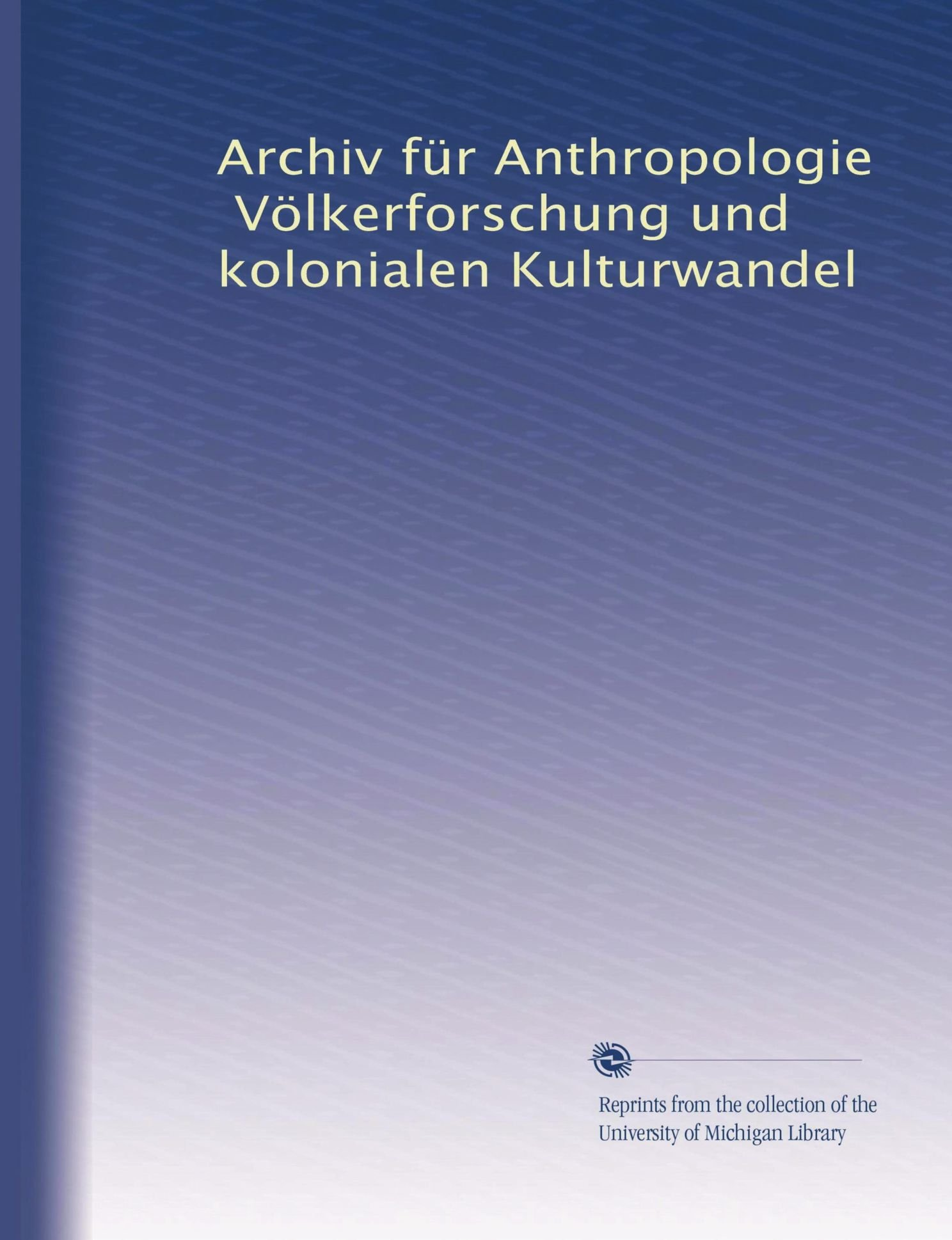 Download Archiv für Anthropologie, Völkerforschung und kolonialen Kulturwandel (Volume 20) (German Edition) pdf epub