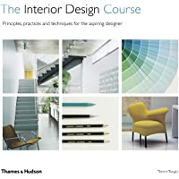 The Interior Design Course: Principles, Practices and Techniques for the Aspiring Designer