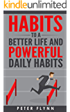 Habits to a better life and powerful daily habits