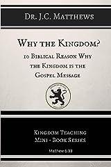 Why the Kingdom?: 10 Biblical Reason Why the Kingdom is the Gospel Message (Kingdom Teaching Mini-book Series 1) Kindle Edition
