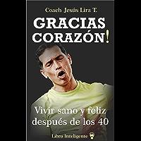 GRACIAS CORAZÓN!: Vivir sano y feliz después de los 40 (Spanish Edition)
