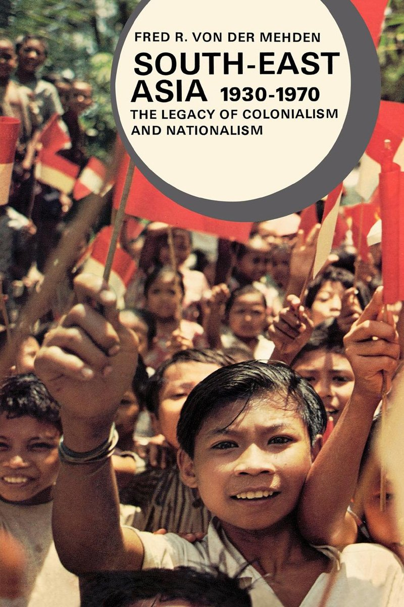 South-East Asia, 1930-1970: The Legacy of Colonialism and Nationalism (Library of World Civilization), Von Der Mehden, Fred R.