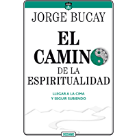 El camino de la espiritualidad: Llegar a la cima y seguir subiendo (Biblioteca Jorge Bucay. Hojas de ruta)