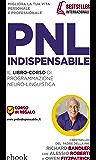 PNL Indispensabile: Il libro-corso di Programmazione Neuro-Linguistica