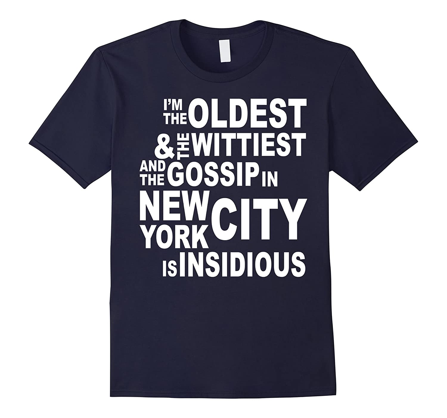 I'm the oldest wittiest and the gossip in city is insidious-Art