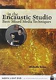 In the Encaustic Studio - Basic Mixed Media Techniques