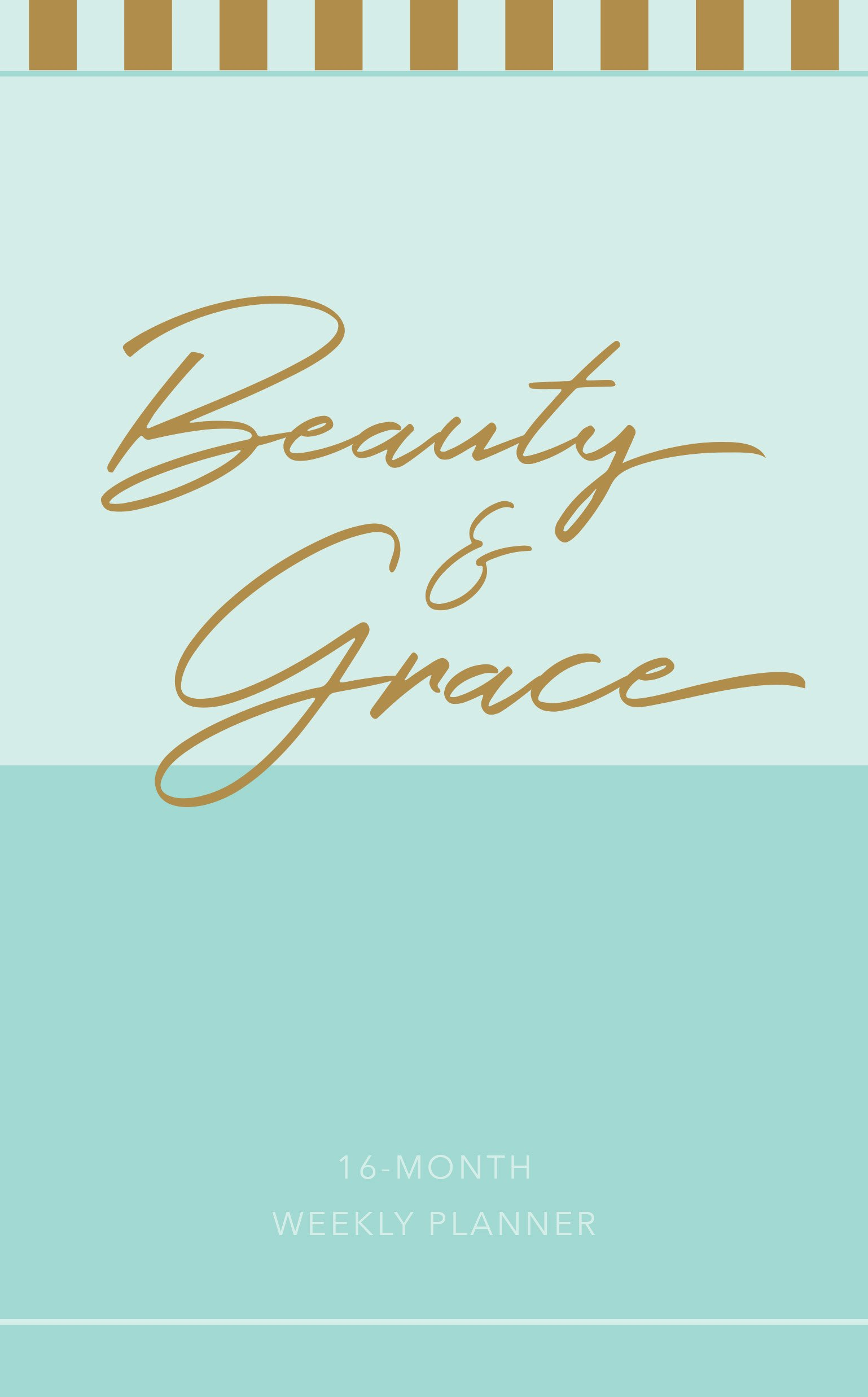 Beauty & Grace 2019 Planner: 16-month Weekly Planner