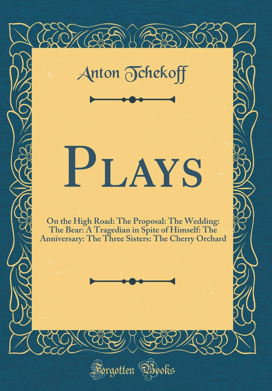 Read Online Plays: On the High Road: The Proposal: The Wedding: The Bear: A Tragedian in Spite of Himself: The Anniversary: The Three Sisters: The Cherry Orchard (Classic Reprint) pdf epub