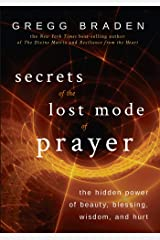 Secrets of the Lost Mode of Prayer: The Hidden Power of Beauty, Blessing, Wisdom, and Hurt Kindle Edition