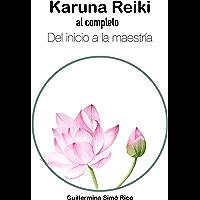 Karuna Reiki al completo. Del inicio a la maestría (Spanish Edition)