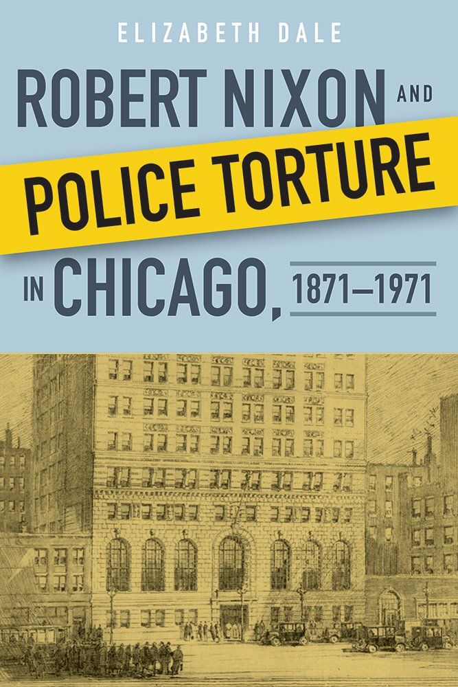 Download Robert Nixon and Police Torture in Chicago, 1871–1971 pdf
