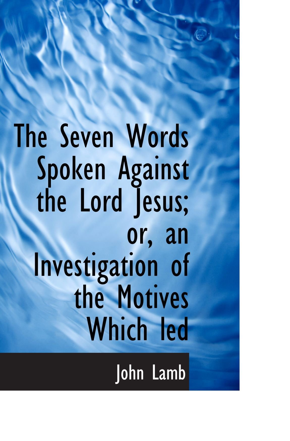 Download The Seven Words Spoken Against the Lord Jesus; or, an Investigation of the Motives Which led pdf