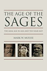 Age of the Sages: The Axial Age in Asia and the Near East Kindle Edition
