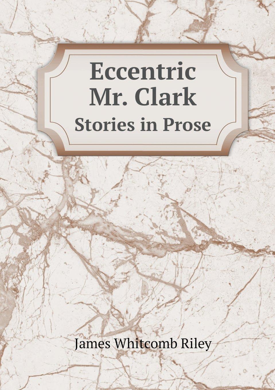 Download Eccentric Mr. Clark Stories in Prose pdf epub