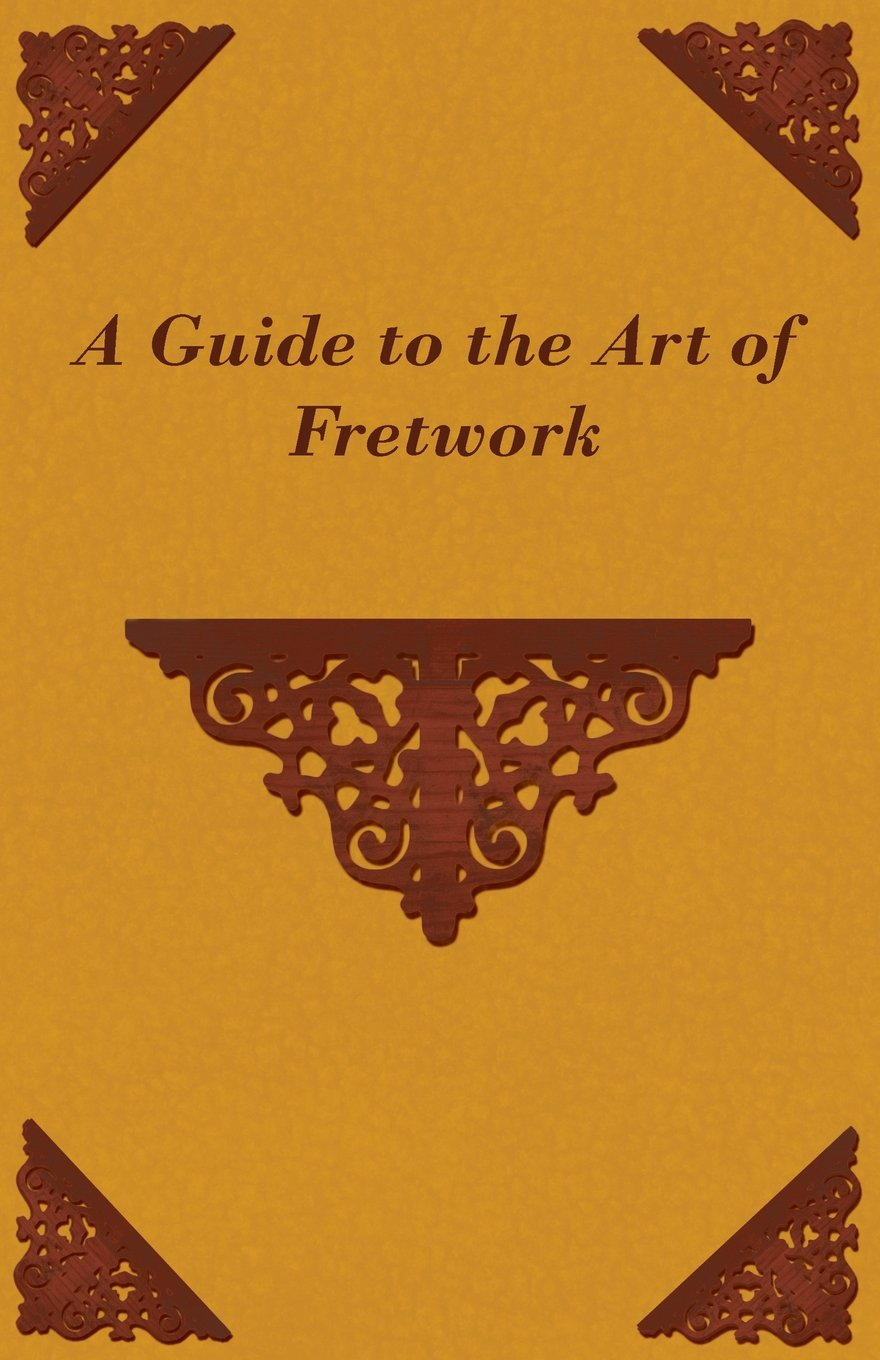 Read Online A Guide to the Art of Fretwork ebook