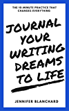 Journal Your Writing Dreams to Life: The 10-Minute Practice That Changes Everything