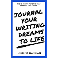 Journal Your Writing Dreams to Life: The 10-Minute Practice That Changes Everything (English Edition)
