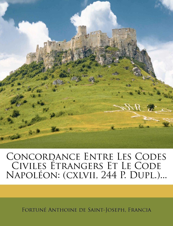 Download Concordance Entre Les Codes Civiles Étrangers Et Le Code Napoléon: (cxlvii, 244 P. Dupl.)... (French Edition) pdf