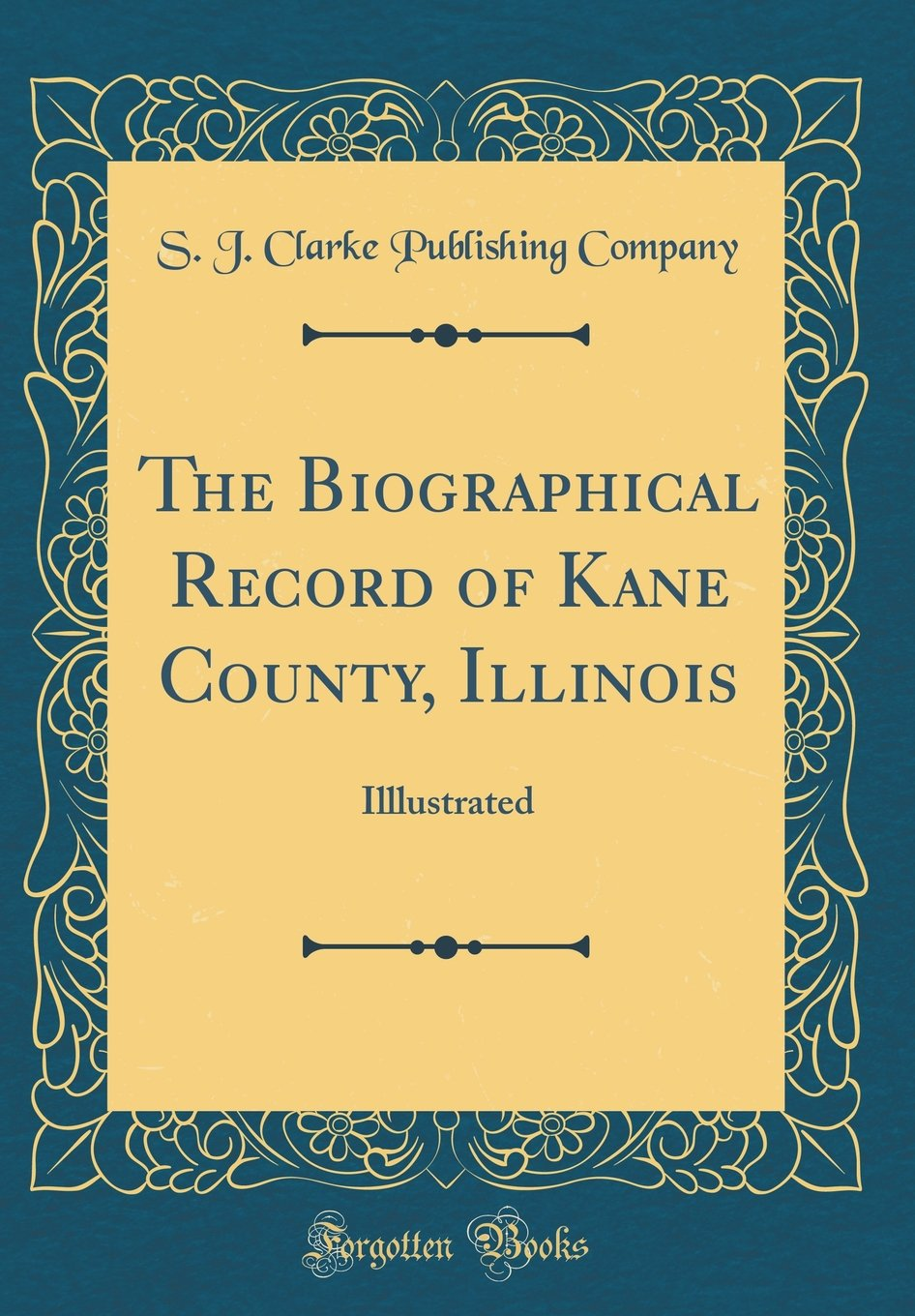 Download The Biographical Record of Kane County, Illinois: Illlustrated (Classic Reprint) ebook