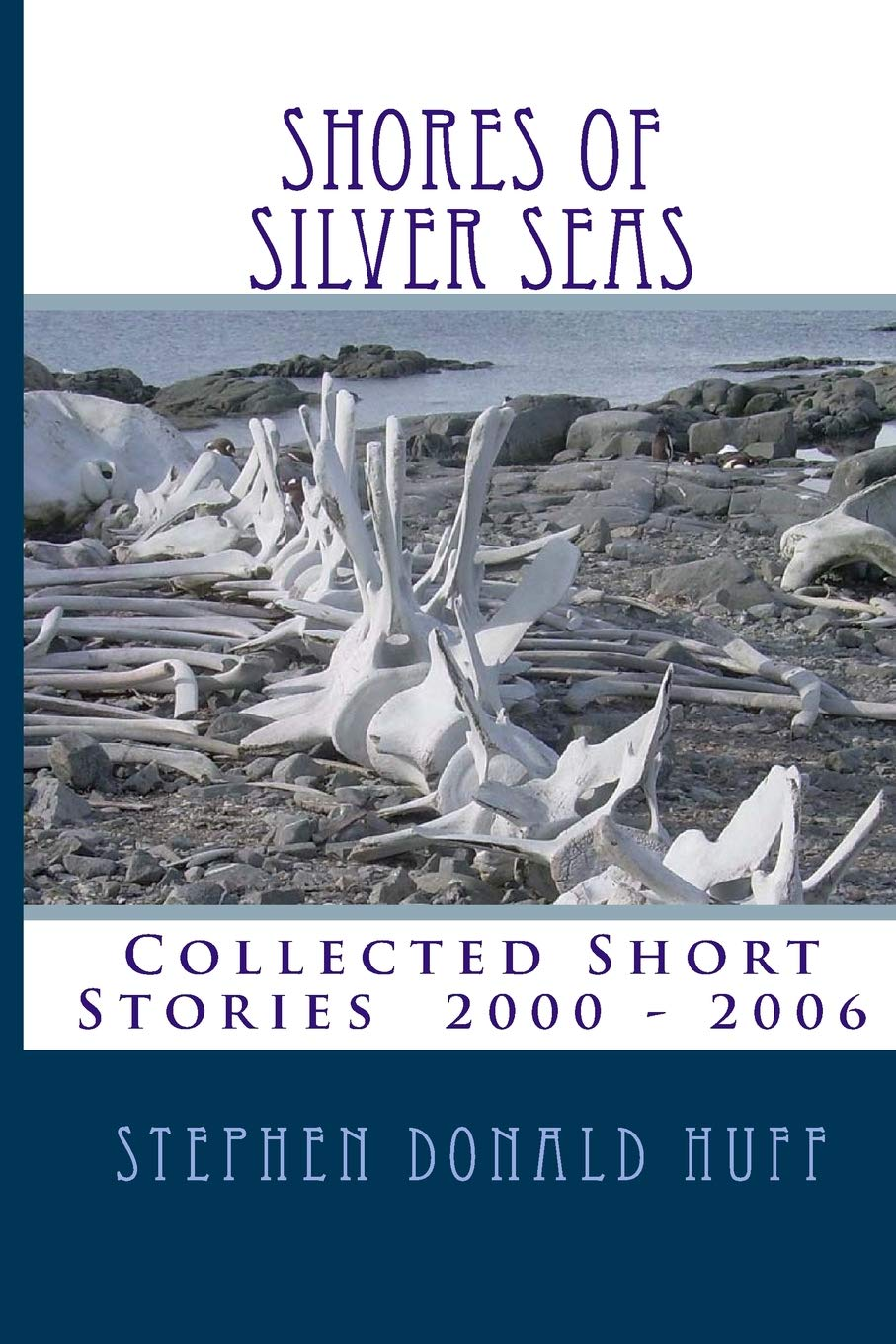 Good-Bye, Thaddeus: Shores of Silver Seas:  Collected Short Stories 2000 - 2006