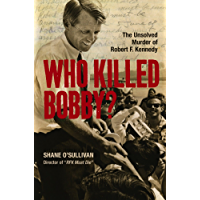 Who Killed Bobby? : The Unsolved Murder of Robert F. Kennedy (English Edition)