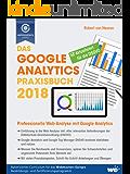 Das Google Analytics Praxisbuch 2018: Professionelle Web-Analyse mit Google Analytics (German Edition)