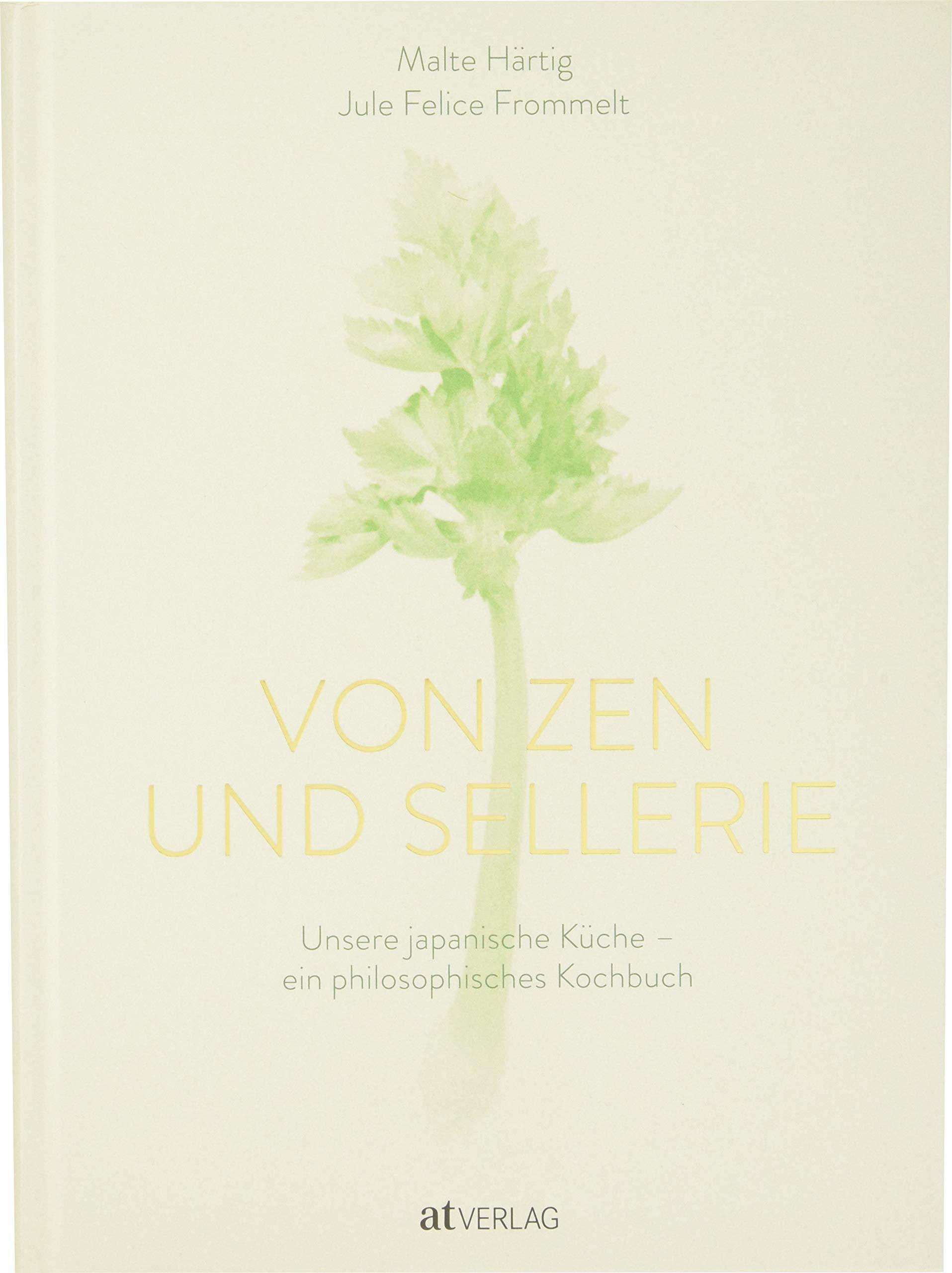 Von Zen Und Sellerie  Unsere Japanische Küche – Ein Philosophisches Kochbuch