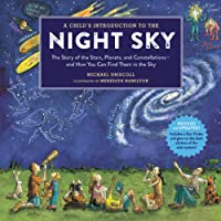 A Child's Introduction To The Night Sky (Revised and Updated): The Story of the Stars, Planets, and Constellations--and…
