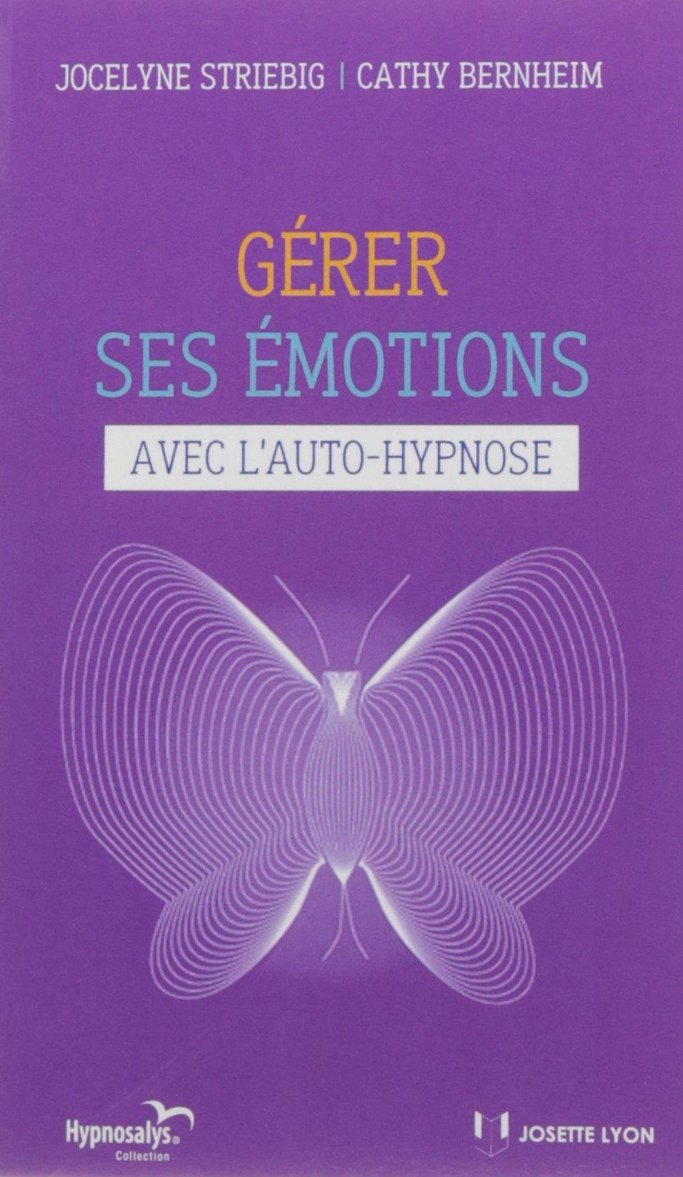 Gérer ses émotions avec l'auto-hypnose Broché – 9 novembre 2016 Jocelyne Striebig Cathy Bernheim Josette Lyon 2843193850