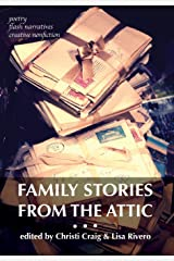 Family Stories from the Attic: Bringing letters and archives alive through creative nonfiction, flash narratives, and poetry Hardcover