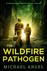 The Wildfire Pathogen (Plague Walker Medical Thrillers Book 4) Kindle Edition