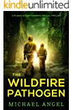 The Wildfire Pathogen (Plague Walker Pandemic Medical Thrillers Book 4)