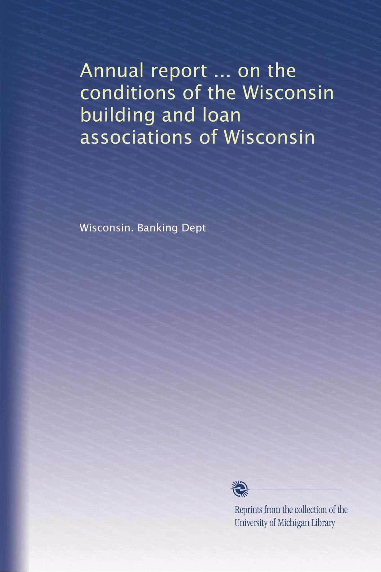 Annual report ... on the conditions of the Wisconsin building and loan associations of Wisconsin pdf epub