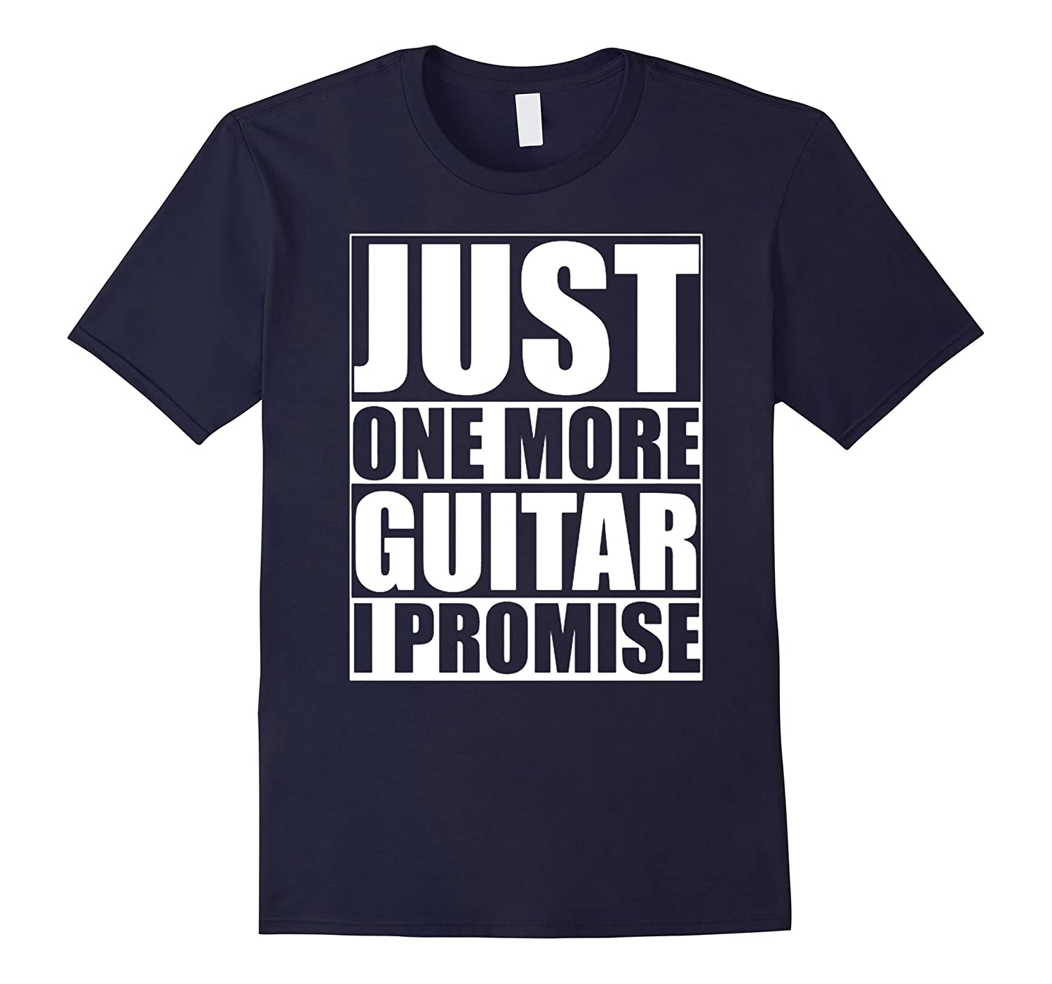 Just One More Guitar I Promise Funny T Shirt-Art