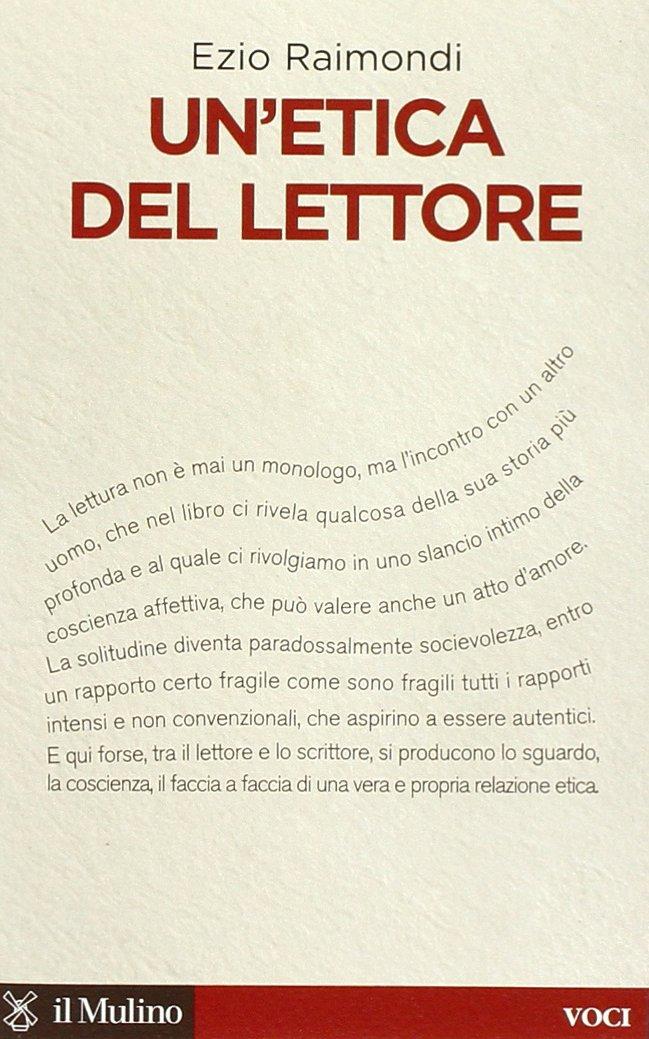 Un'etica del lettore Copertina flessibile – 11 ott 2007 Ezio Raimondi Un' etica del lettore Il Mulino 8815120327