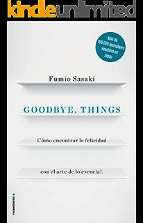 Goodbye, things: Cómo encontrar la felicidad con el arte de lo esencial (No