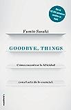 Goodbye, things: Cómo encontrar la felicidad con el arte de lo esencial (No Ficción)