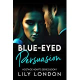 Blue-Eyed Persuasion (Hostage Hearts Series - Book 1)