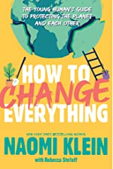How to Change Everything: The Young Human's Guide to Protecting the Planet and Each Other Kindle Edition