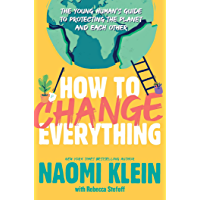 How to Change Everything: The Young Human's Guide to Protecting the Planet and Each Other (English Edition)