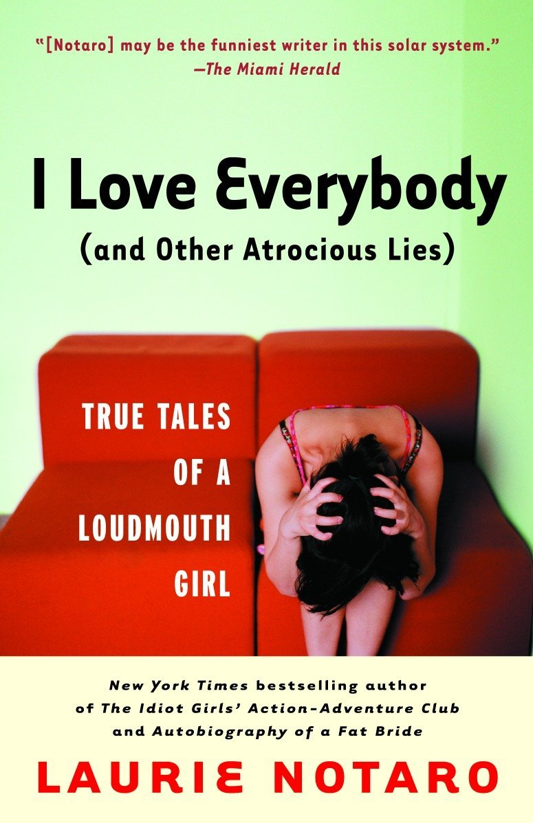 Download I Love Everybody (and Other Atrocious Lies): True Tales of a Loudmouth Girl pdf