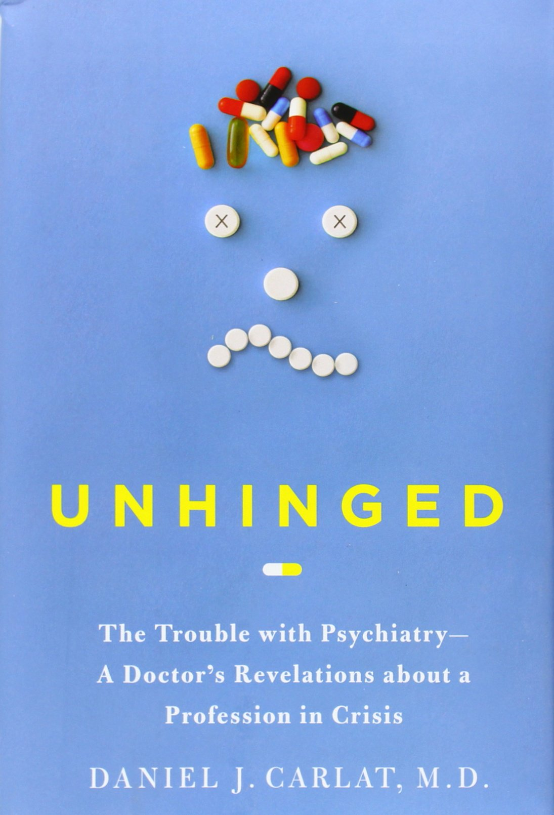 Unhinged: The Trouble with Psychiatry - A Doctor's