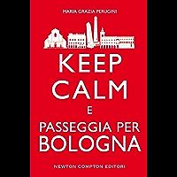 Keep calm e passeggia per Bologna (eNewton Manuali e Guide)