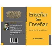 Enseñar sin Enseñar: Manual para el Nuevo Educador (Spanish Edition) Jun 27, 2017