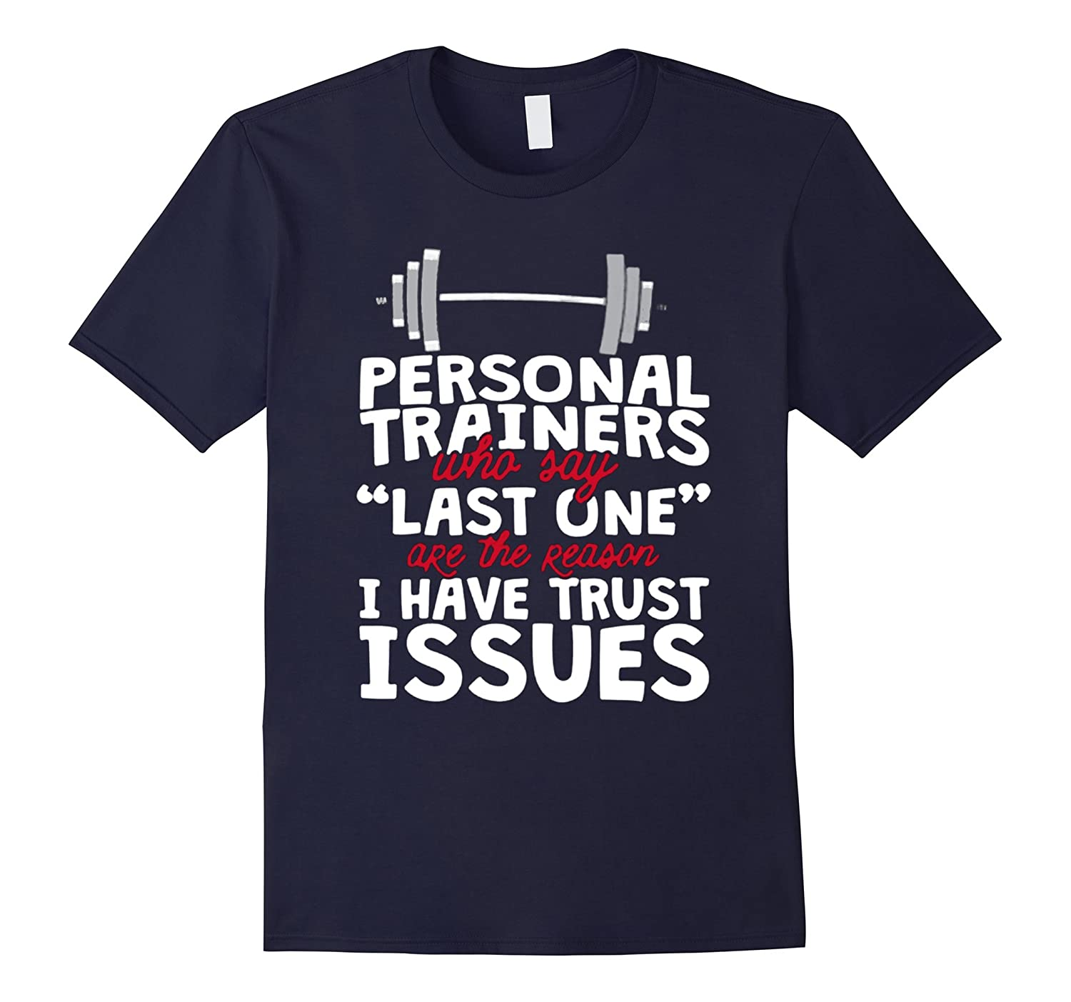 personal trainers who say last one i have trust issues shirt-TH